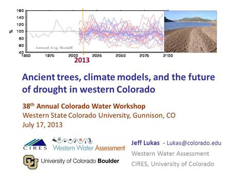 Ancient trees, climate models, and the future of drought in western Colorado Jeff Lukas - Western Water Assessment CIRES, University.