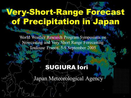 Very-Short-Range Forecast of Precipitation in Japan World Weather Research Program Symposium on Nowcasting and Very Short Range Forecasting Toulouse France,