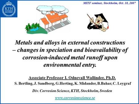 Metals and alloys in external constructions – changes in speciation and bioavailability of corrosion-induced metal runoff upon environmental entry. Associate.