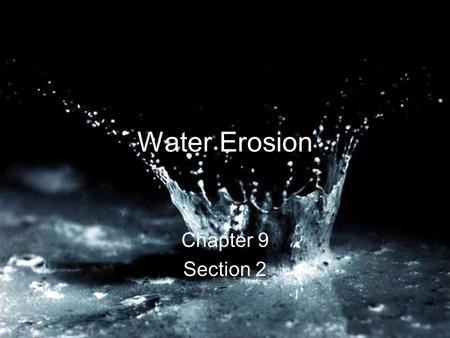 Water Erosion Chapter 9 Section 2. Runoff and Erosion Moving water is the major agent of the erosion that has shaped Earth's land.