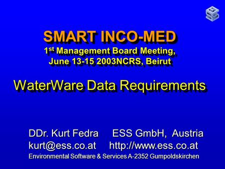 SMART INCO-MED 1 st Management Board Meeting, June 13-15 2003NCRS, Beirut WaterWare Data Requirements DDr. Kurt Fedra ESS GmbH, Austria