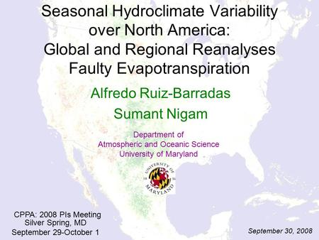 Seasonal Hydroclimate Variability over North America: Global and Regional Reanalyses Faulty Evapotranspiration Alfredo Ruiz-Barradas Sumant Nigam Department.