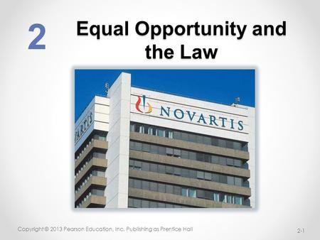 Equal Opportunity and the Law Copyright © 2013 Pearson Education, Inc. Publishing as Prentice Hall 2 2-1.