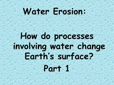How do processes involving water change Earth's surface?