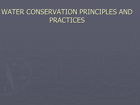 "WATER CONSERVATION PRINCIPLES AND PRACTICES. Water conservation "" The conservation treatment meant to reduce or prevent sheet erosion while achieving."