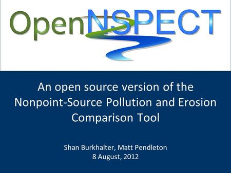 An open source version of the Nonpoint-Source Pollution and Erosion Comparison Tool Shan Burkhalter, Matt Pendleton 8 August, 2012.