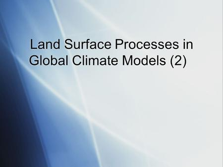 Land Surface Processes in Global Climate Models (2)