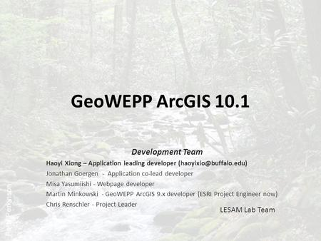 GeoWEPP ArcGIS 10.1 Development Team LESAM Lab Team