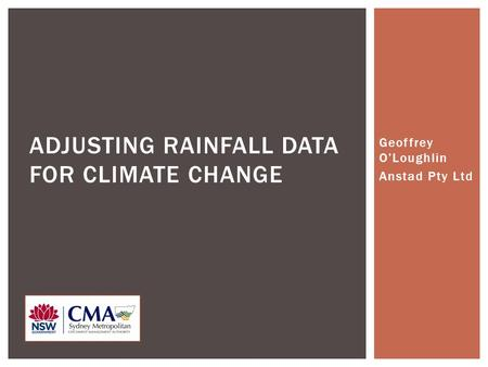 Geoffrey O'Loughlin Anstad Pty Ltd ADJUSTING RAINFALL DATA FOR CLIMATE CHANGE.