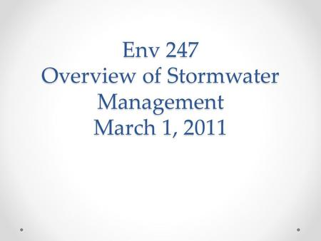 Env 247 Overview of Stormwater Management March 1, 2011.
