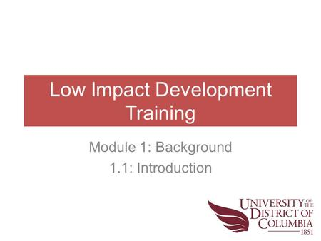 Low Impact Development Training Module 1: Background 1.1: Introduction.