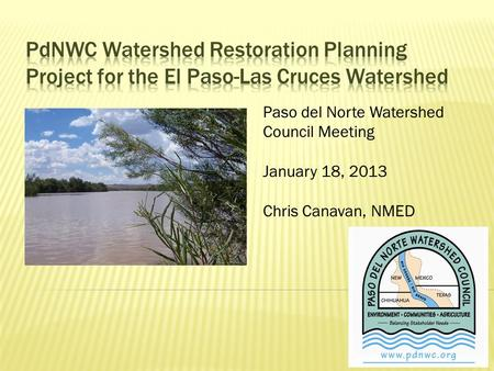 Paso del Norte Watershed Council Meeting January 18, 2013 Chris Canavan, NMED.