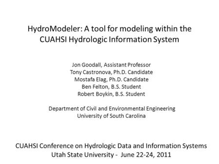 HydroModeler: A tool for modeling within the CUAHSI Hydrologic Information System Jon Goodall, Assistant Professor Tony Castronova, Ph.D. Candidate Mostafa.