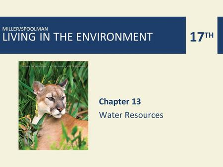 LIVING IN THE ENVIRONMENT 17 TH MILLER/SPOOLMAN Chapter 13 Water Resources.