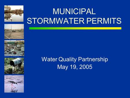 MUNICIPAL STORMWATER PERMITS Water Quality Partnership May 19, 2005.