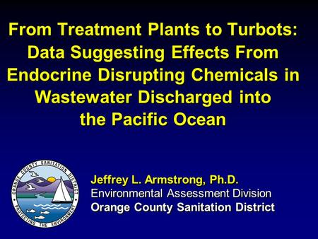 From Treatment Plants to Turbots: Data Suggesting Effects From Endocrine Disrupting Chemicals in Wastewater Discharged into the Pacific Ocean Jeffrey L.