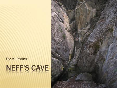 By: AJ Parker Neff's Cave.
