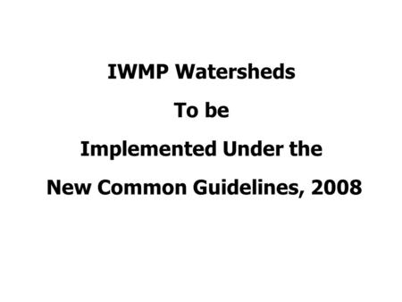 IWMP Watersheds To be Implemented Under the New Common Guidelines, 2008.