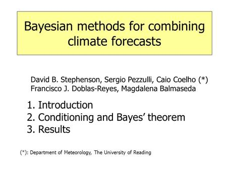 Bayesian methods for combining climate forecasts (*): Department of Meteorology, The University of Reading 1.Introduction 2.Conditioning and Bayes' theorem.