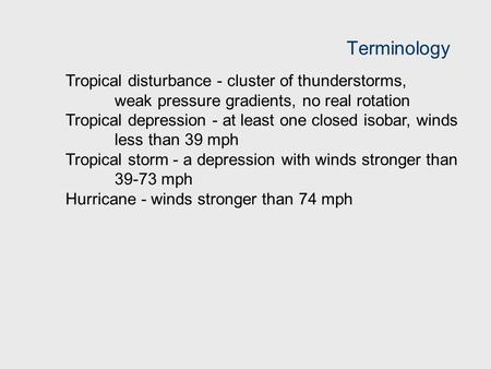 Terminology Tropical disturbance - cluster of thunderstorms, weak pressure gradients, no real rotation Tropical depression - at least one closed isobar,