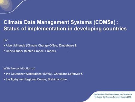 15th Session of the Commission for Climatology Technical Conference, Turkey, February 2010 Climate Data Management Systems (CDMSs) : Status of implementation.