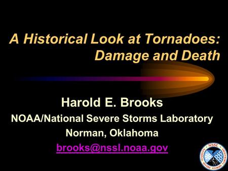 A Historical Look at Tornadoes: Damage and Death Harold E. Brooks NOAA/National Severe Storms Laboratory Norman, Oklahoma