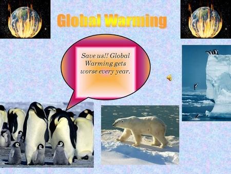Save us!! Global Warming gets worse every year.. Ozone Layer Earth Sun Extra Greenhouse Gases Greenhouse Gases.