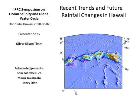 IPRC Symposium on Ocean Salinity and Global Water Cycle Recent Trends and Future Rainfall Changes in Hawaii Honolulu, Hawaii, 2010-08-02 Presentation by.