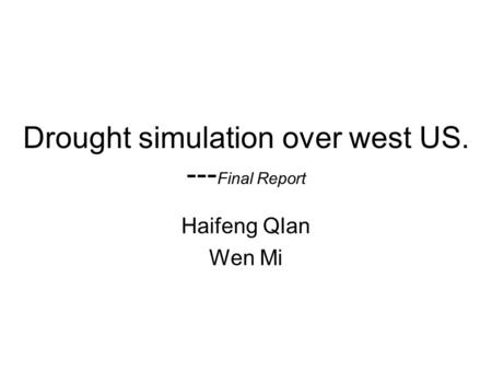 Drought simulation over west US. --- Final Report Haifeng QIan Wen Mi.