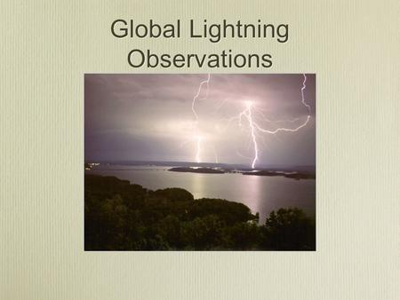 Global Lightning Observations. Streamers, sprites, leaders, lightning: from micro- to macroscales Remote detection of lightning - information provided.