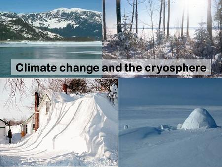 1 Climate change and the cryosphere. 2 Outline Background, climatology & variability Role of snow in the global climate system Contemporary observations.