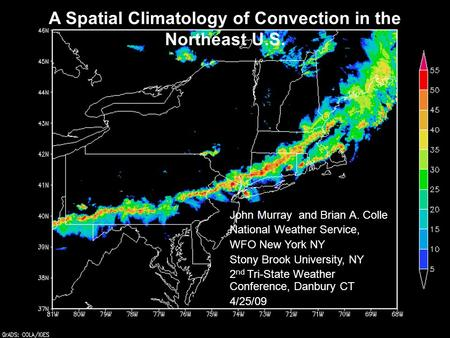 A Spatial Climatology of Convection in the Northeast U.S. John Murray and Brian A. Colle National Weather Service, WFO New York NY Stony Brook University,