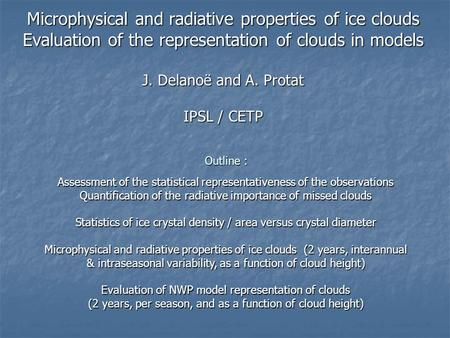 Microphysical and radiative properties of ice clouds Evaluation of the representation of clouds in models J. Delanoë and A. Protat IPSL / CETP Assessment.
