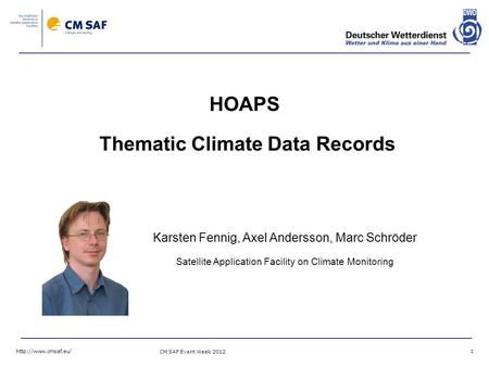 CM SAF Event Week 2012 1 HOAPS Thematic Climate Data Records Karsten Fennig, Axel Andersson, Marc Schröder Satellite Application Facility.