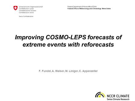 Federal Department of Home Affairs FDHA Federal Office of Meteorology and Climatology MeteoSwiss Improving COSMO-LEPS forecasts of extreme events with.