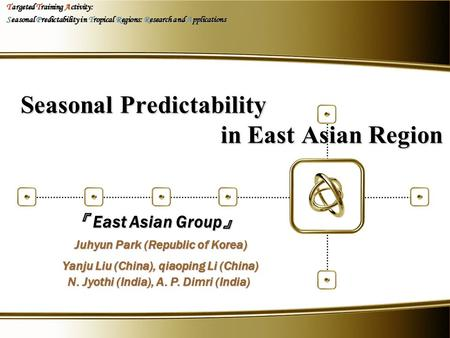Seasonal Predictability in East Asian Region Targeted Training Activity: Seasonal Predictability in Tropical Regions: Research and Applications 『 East.