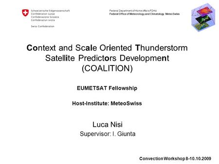 Federal Department of Home Affairs FDHA Federal Office of Meteorology and Climatology MeteoSwiss Context and Scale Oriented Thunderstorm Satellite Predictors.