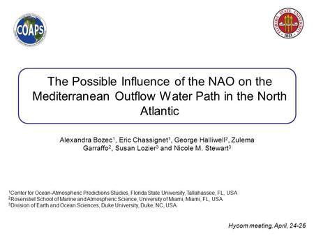The Possible Influence of the NAO on the Mediterranean Outflow Water Path in the North Atlantic Alexandra Bozec 1, Eric Chassignet 1, George Halliwell.