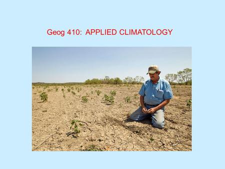 Geog 410: APPLIED CLIMATOLOGY