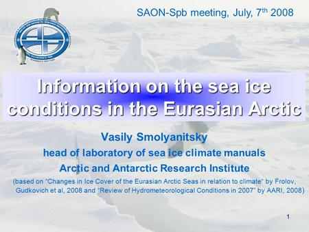 1 Information on the sea ice conditions in the Eurasian Arctic Vasily Smolyanitsky head of laboratory of sea ice climate manuals Arctic and Antarctic Research.