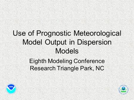 Use of Prognostic Meteorological Model Output in Dispersion Models Eighth Modeling Conference Research Triangle Park, NC.