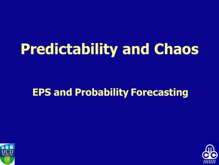 Predictability and Chaos EPS and Probability Forecasting.