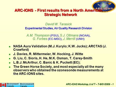 ARC-IONS Workshop, U of T – 7-8/01/2009 - 1 ARC-IONS - First results from a North American Strategic Network David W. Tarasick Experimental Studies, Air.