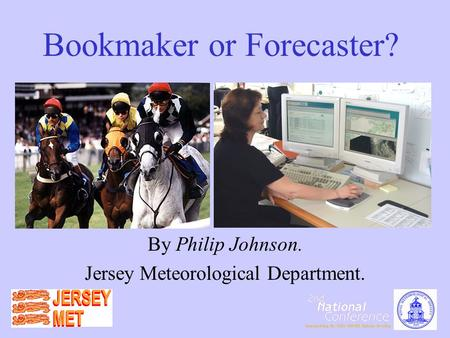 Bookmaker or Forecaster? By Philip Johnson. Jersey Meteorological Department.