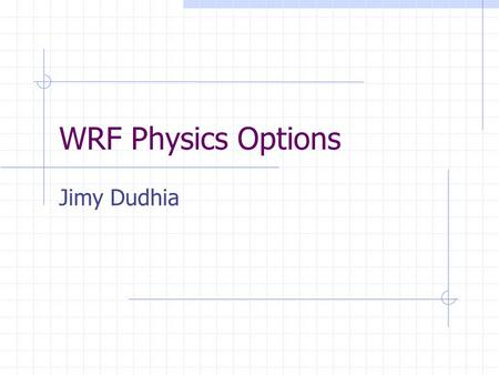 WRF Physics Options Jimy Dudhia. diff_opt=1 2 nd order diffusion on model levels Constant coefficients (khdif and kvdif) km_opt ignored.