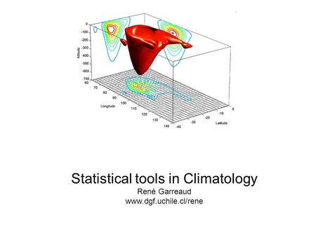 Statistical tools in Climatology René Garreaud www.dgf.uchile.cl/rene.