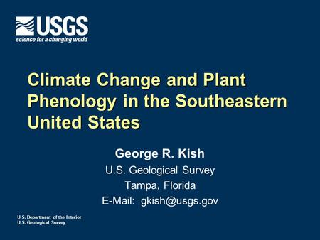 U.S. Department of the Interior U.S. Geological Survey Climate Change and Plant Phenology in the Southeastern United States George R. Kish U.S. Geological.