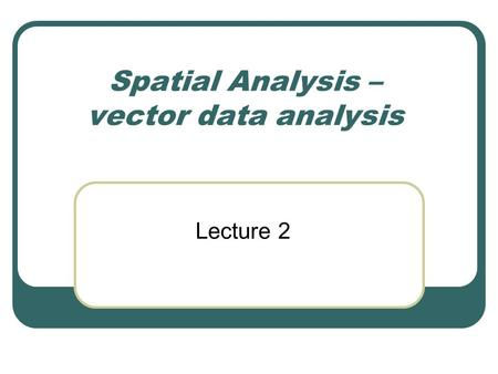 Spatial Analysis – vector data analysis