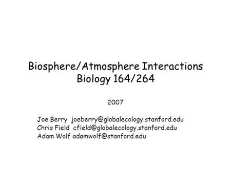 Biosphere/Atmosphere Interactions Biology 164/264 2007 Joe Berry Chris Field Adam.