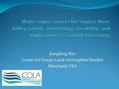 Jiangfeng Wei Center for Ocean-Land-Atmosphere Studies Maryland, USA.